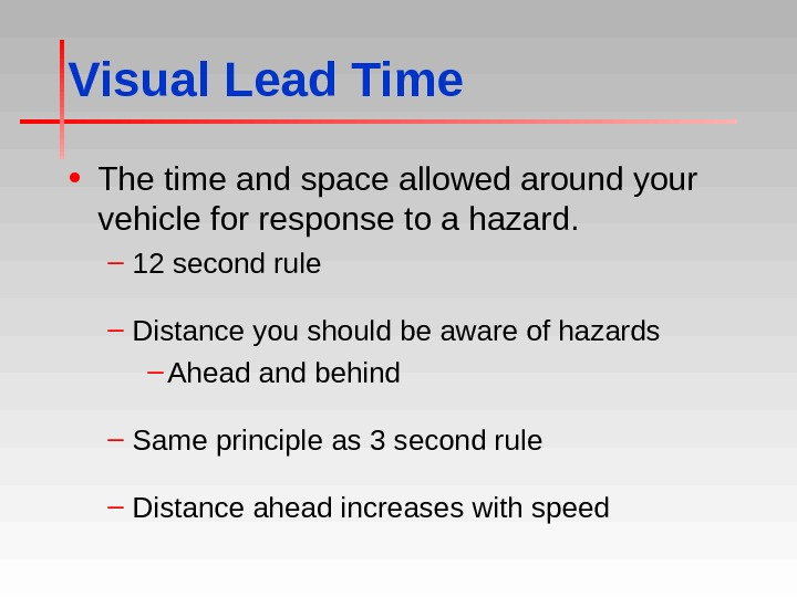 Visual Lead Time • The time and space allowed around your vehicle for response to a
