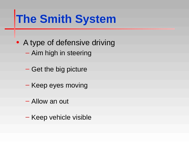 The Smith System • A type of defensive driving – Aim high in steering – Get