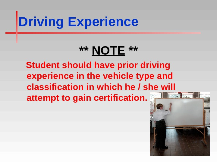 Driving Experience ** NOTE ** Student should have prior driving experience in the vehicle type and