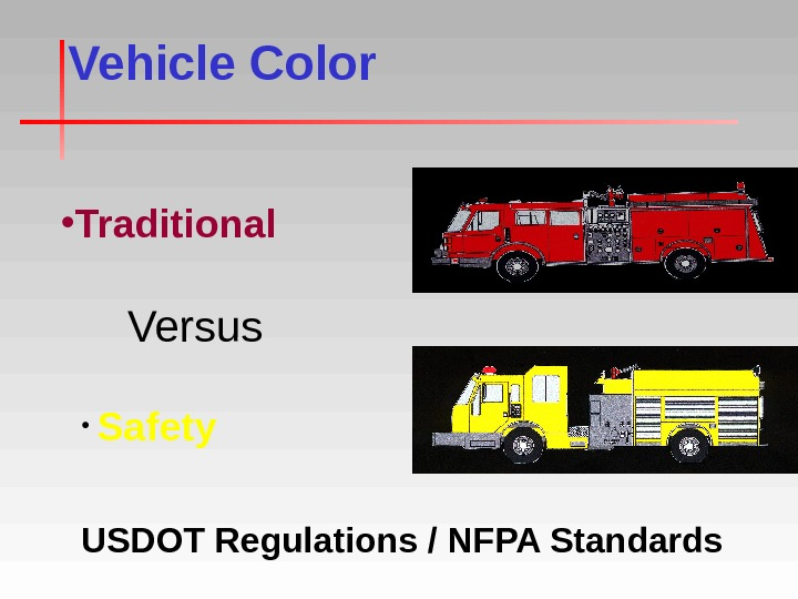 Vehicle Color • Traditional •  Safety Versus USDOT Regulations / NFPA Standards