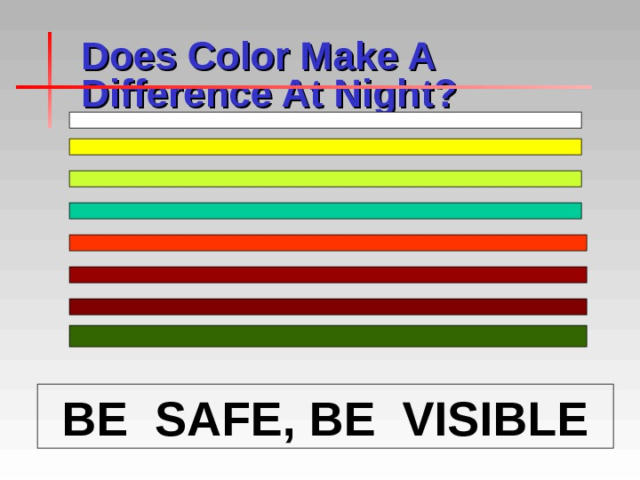 Does Color Make A Difference At Night? BE SAFE, BE VISIBLE