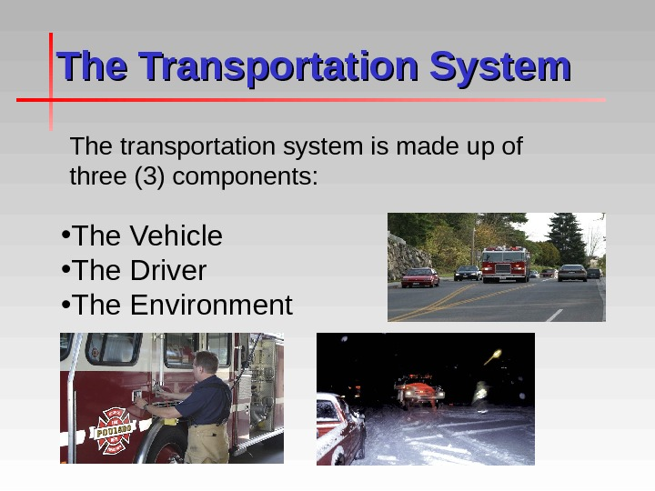 The Transportation System The transportation system is made up of three (3) components:  • The