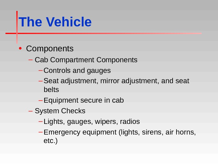 The Vehicle • Components – Cab Compartment Components – Controls and gauges – Seat adjustment, mirror