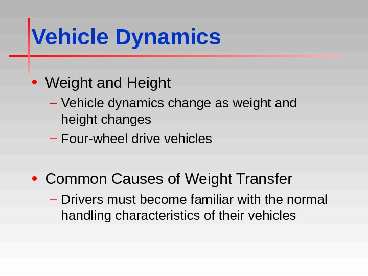 Vehicle Dynamics • Weight and Height – Vehicle dynamics change as weight and height changes –