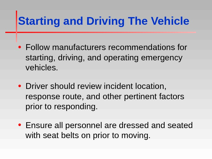 Starting and Driving The Vehicle • Follow manufacturers recommendations for starting, driving, and operating emergency vehicles.