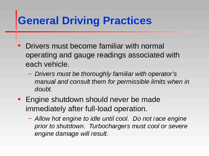 General Driving Practices • Drivers must become familiar with normal operating and gauge readings associated with