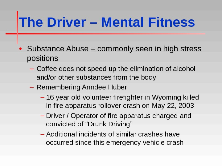 The Driver – Mental Fitness • Substance Abuse – commonly seen in high stress positions –