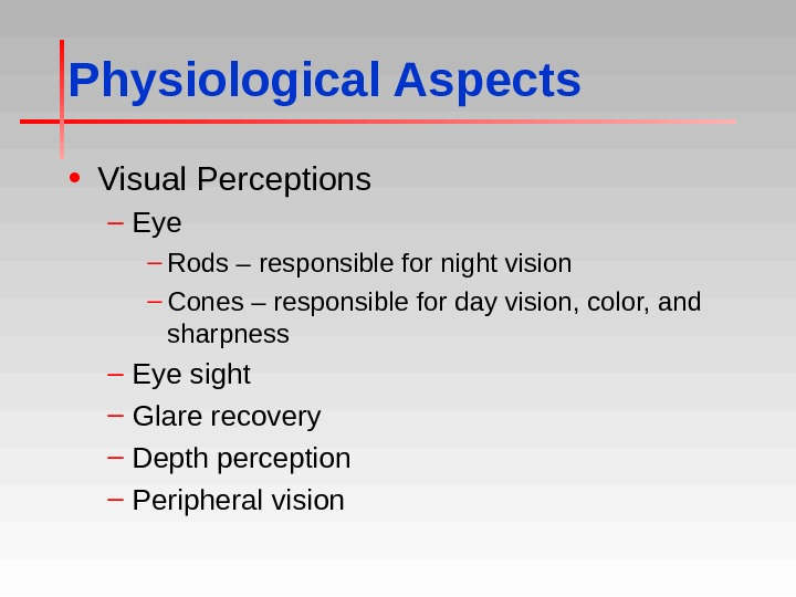 Physiological Aspects • Visual Perceptions – Eye – Rods – responsible for night vision – Cones