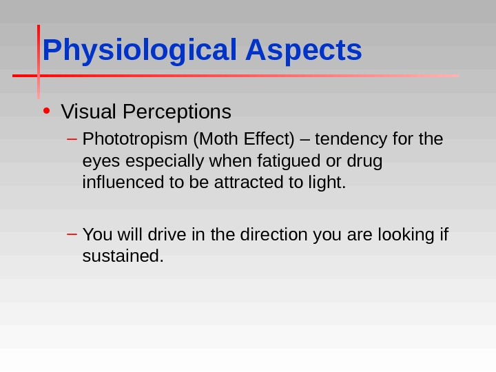Physiological Aspects • Visual Perceptions – Phototropism (Moth Effect) – tendency for the eyes especially when