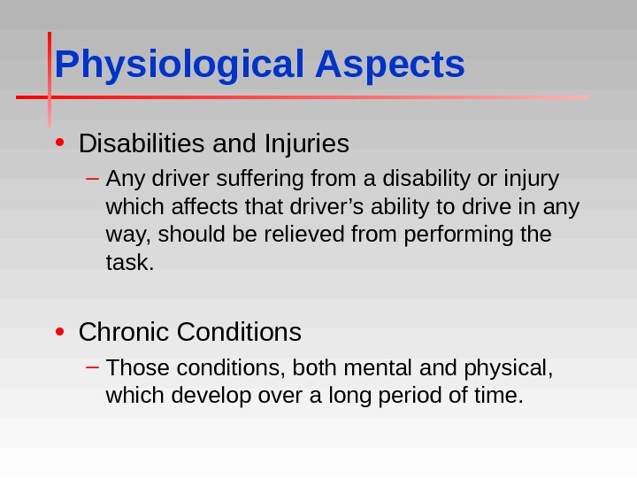 Physiological Aspects • Disabilities and Injuries – Any driver suffering from a disability or injury which