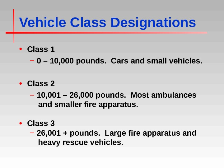 Vehicle Class Designations • Class 1 – 0 – 10, 000 pounds.  Cars and small
