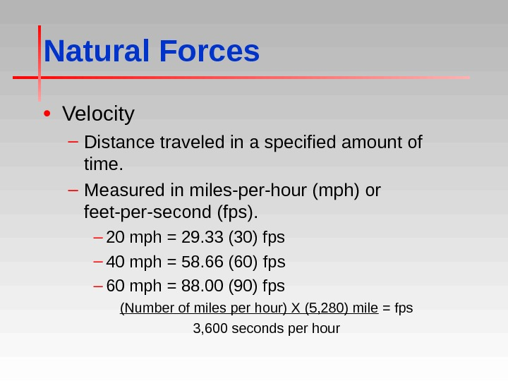 Natural Forces • Velocity – Distance traveled in a specified amount of time. – Measured in