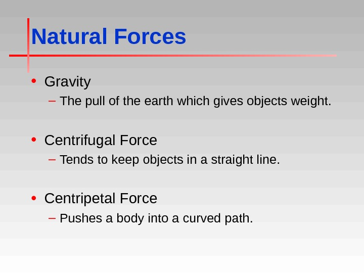 Natural Forces • Gravity – The pull of the earth which gives objects weight.  •