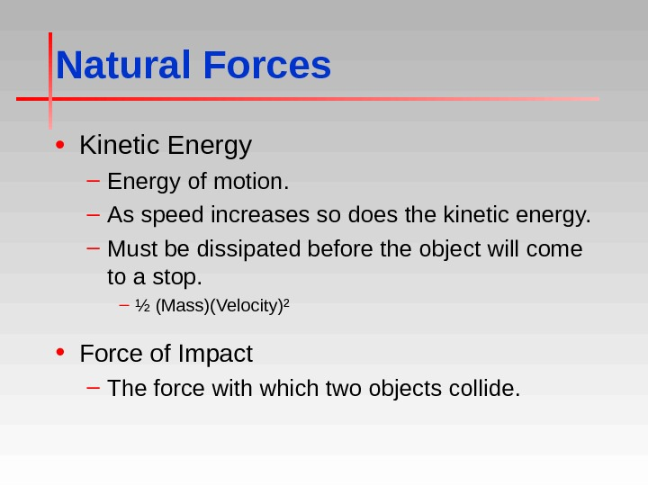 Natural Forces • Kinetic Energy – Energy of motion. – As speed increases so does the
