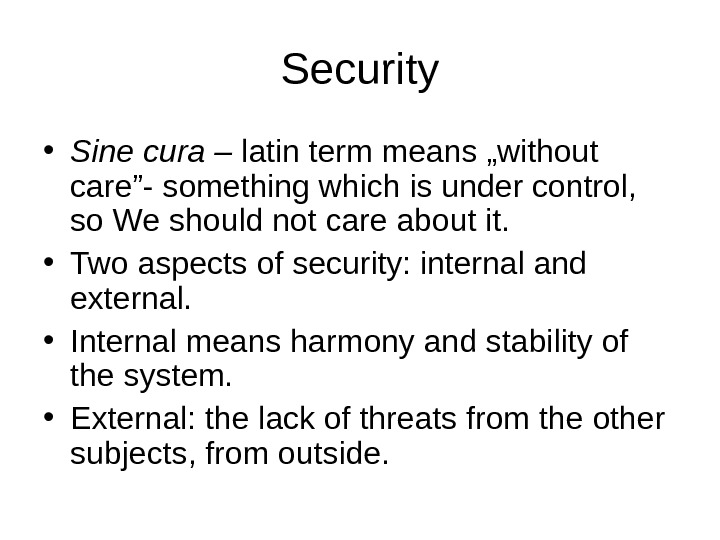 "Security • Sine cura – latin term means ""without care""- something which is under control,"