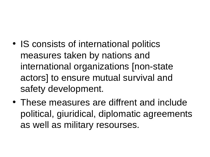 • IS consists of international politics measures taken by nations and international organizations [non-state actors]