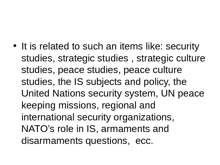 • It is related to such an items like: security studies, strategic studies , strategic