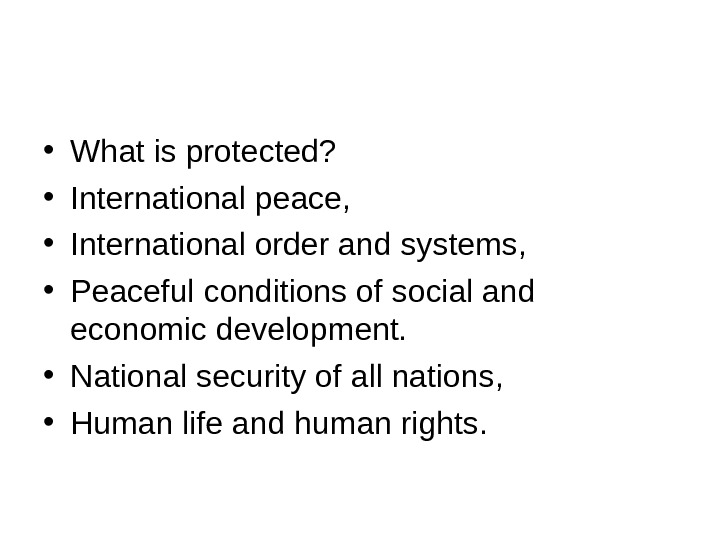 • What is protected?  • International peace,  • International order and systems,