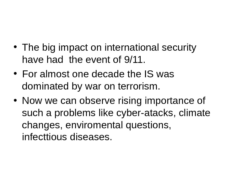• The big impact on international security have had the event of 9/11.  •