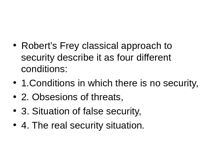 • Robert's Frey classical approach to security describe it as four different conditions:  •