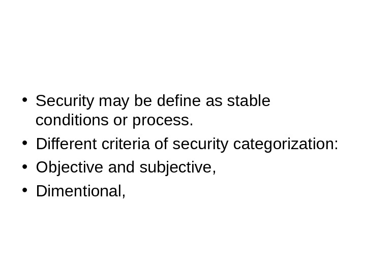 • Security may be define as stable conditions or process.  • Different criteria of