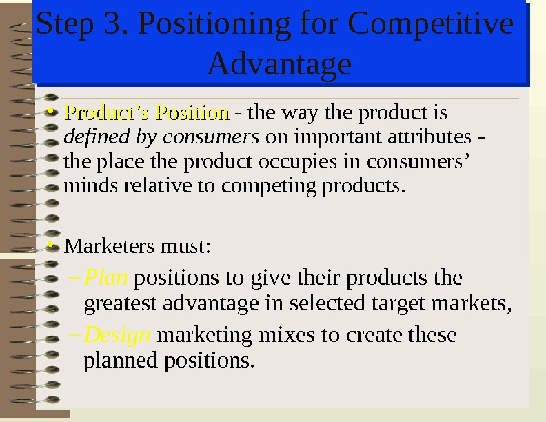 Step 3. Positioning for Competitive Advantage • Product's Position - the way the product is defined
