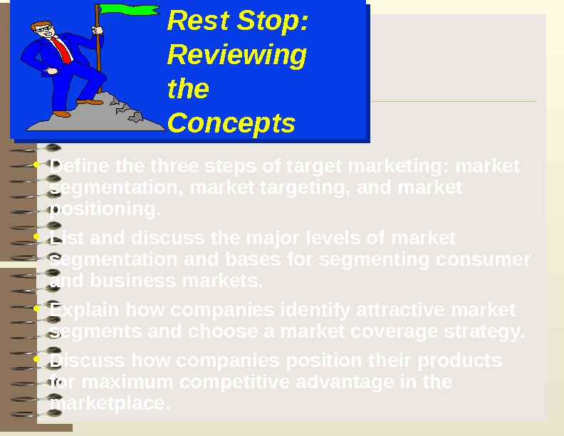 Rest Stop: Reviewing  the Concepts • Define three steps of target marketing: market segmentation, market