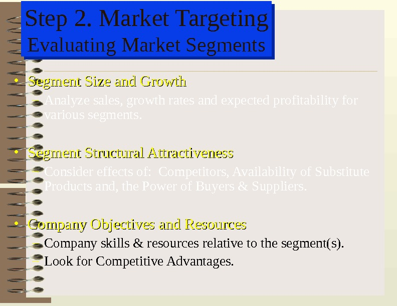 Step 2. Market Targeting Evaluating Market Segments • Segment Size and Growth – Analyze sales, growth