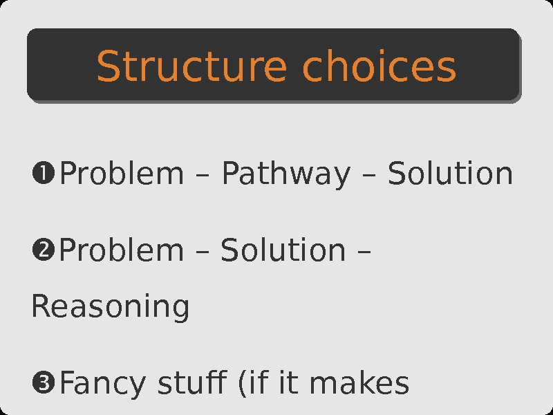 Problem – Pathway – Solution Problem – Solution – Reasoning Fancy stuff (if it makes