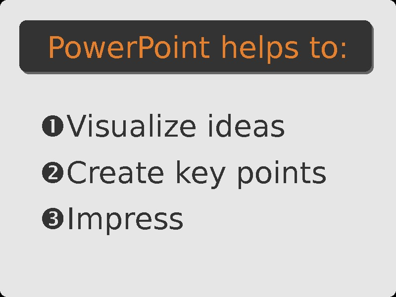 Visualize ideas Create key points Impress. Power. Point helps to: