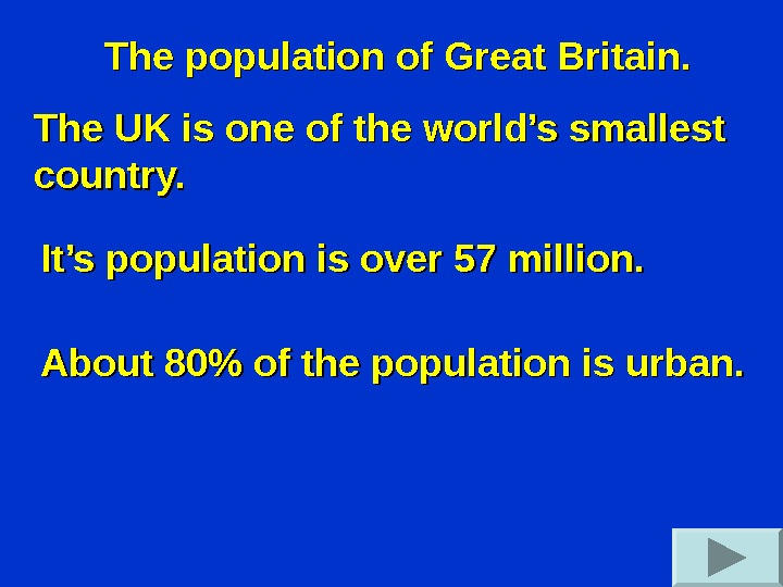 The population of Great Britain. The UK is one of the world's smallest country.