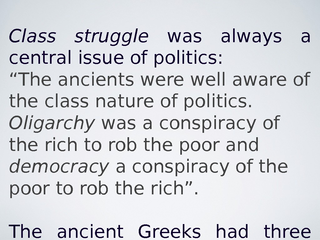 "Class struggle  was always a central issue of politics: "" The ancients were well aware"