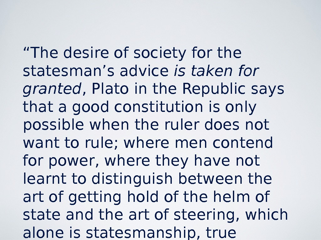 """ The desire of society for the statesman's advice is taken for granted , Plato in"