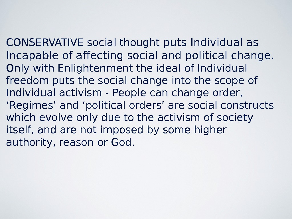 CONSERVATIVE social thought puts Individual as Incapable of affecting social and political change. Only with Enlightenment