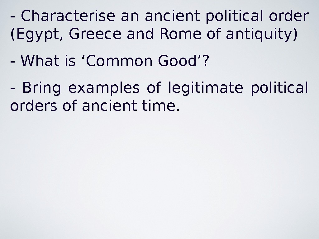 - Characterise an ancient political order (Egypt, Greece and Rome of antiquity) - What is 'Common