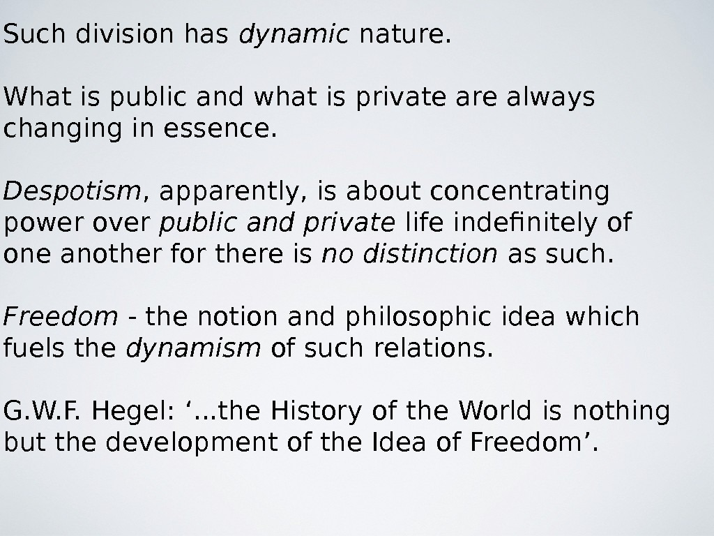 Such division has dynamic nature. What is public and what is private are always changing in