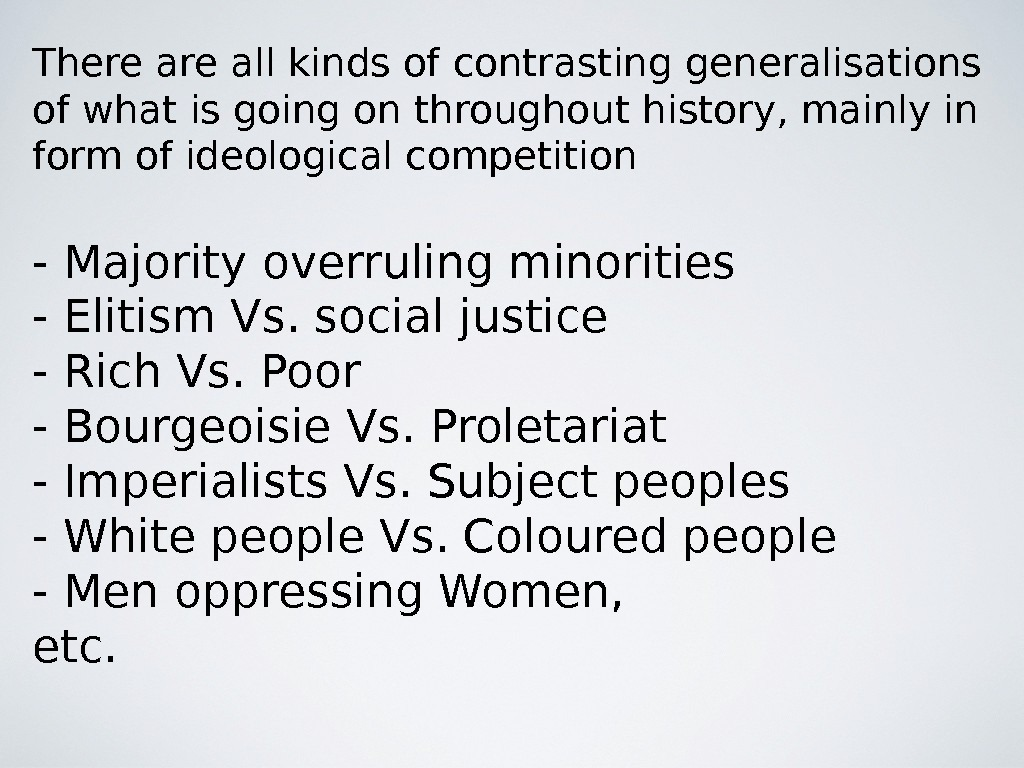 There all kinds of contrasting generalisations of what is going on throughout history, mainly in form