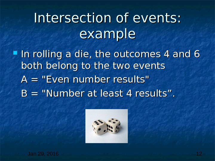 Jan 29, 2016  12 Intersection of events:  example In rolling a die, the outcomes