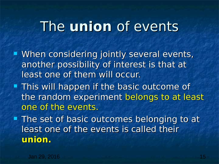 Jan 29, 2016  15 The union  of events When considering jointly several events,