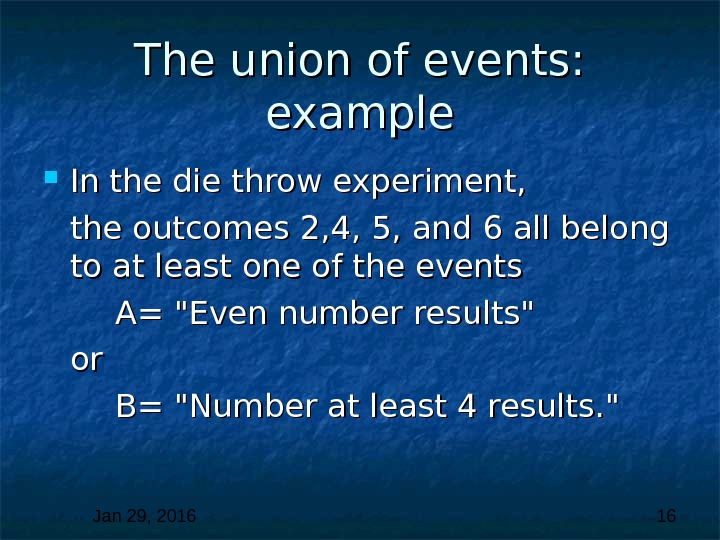 Jan 29, 2016  16 The union of events:  example In the die throw experiment,