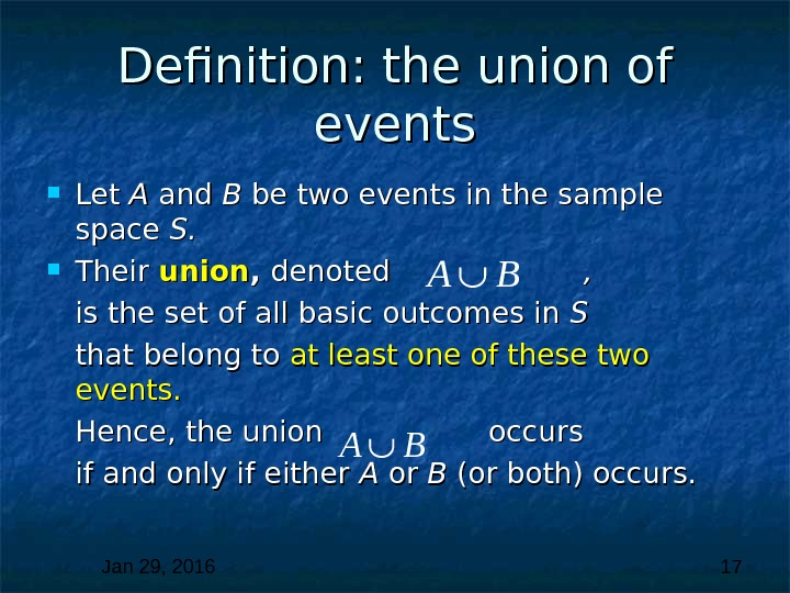 Jan 29, 2016  17 Definition: the union of events Let A A and B B