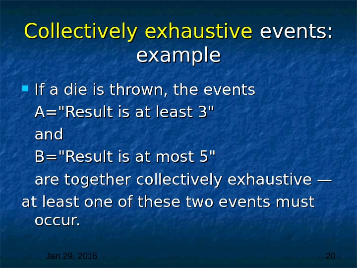 Jan 29, 2016  20 Collectively exhaustive  events:  example If a die is thrown,