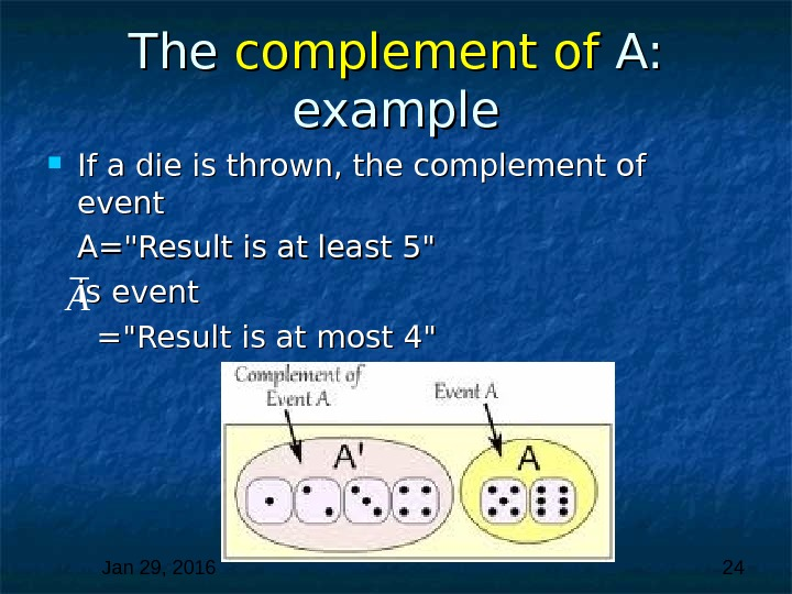Jan 29, 2016  24 The complement of A:  example If a die is thrown,