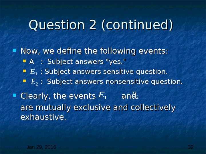 Jan 29, 2016  32 Question 2 (continued)  Now, we define the following events: