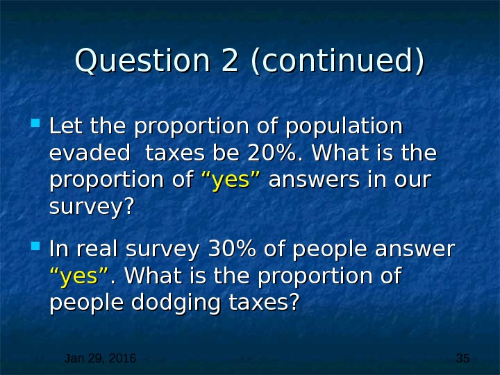 Jan 29, 2016  35 Question 2 (continued) Let the proportion of population evaded taxes be