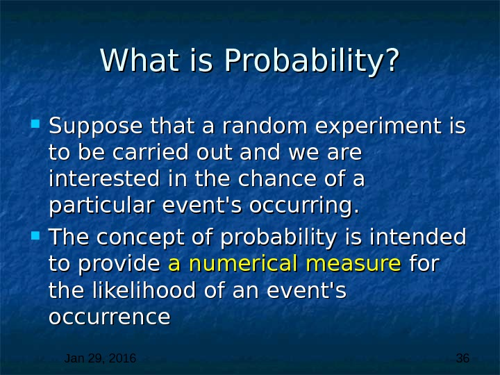 Jan 29, 2016  36 What is Probability?  Suppose that a random experiment is to