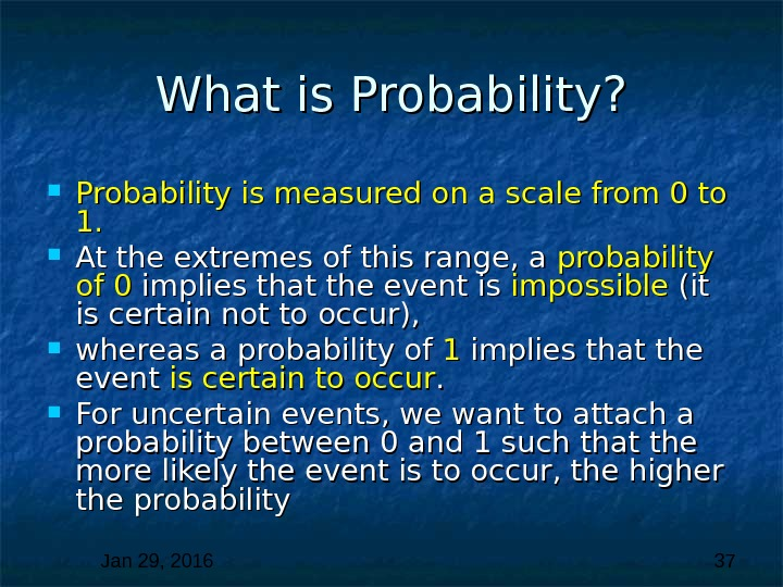Jan 29, 2016  37 What is Probability?  Probability is measured on a scale from