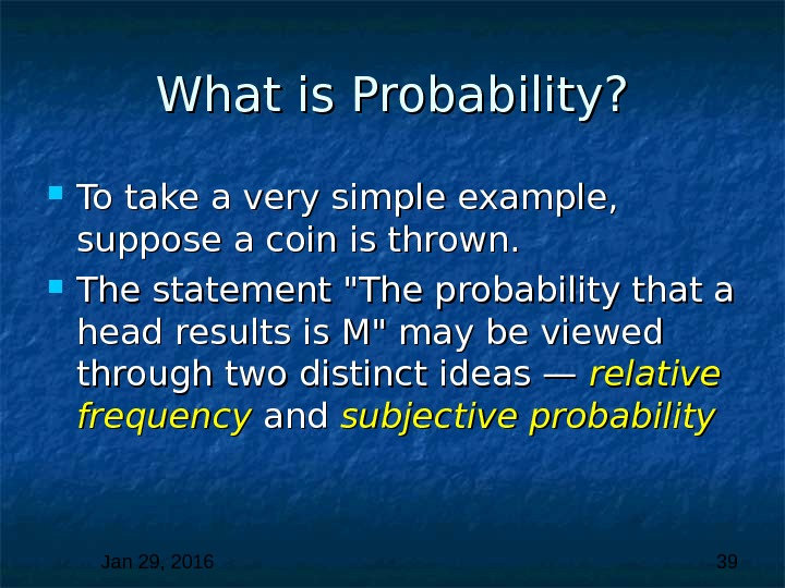 Jan 29, 2016  39 What is Probability?  To take a very simple example,