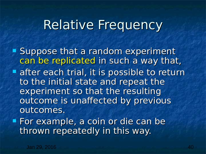 Jan 29, 2016  40 Relative Frequency Suppose that a random experiment can be replicated in