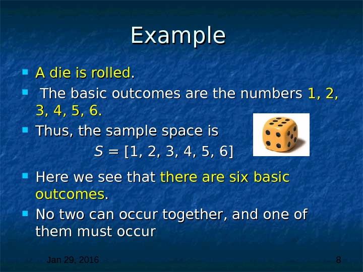 Jan 29, 2016  8 Example  A die is rolled. . The basic outcomes are